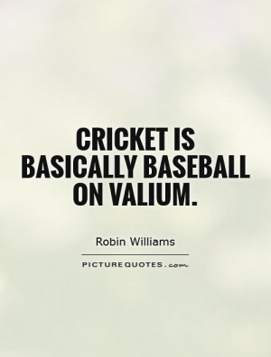 Baseball Quotes Cricket Quotes Robin Williams Quotes