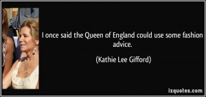 once said the Queen of England could use some fashion advice ...