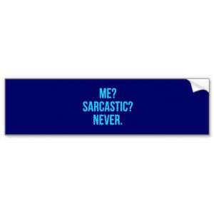 Sarcastic Sayings Bumper Stickers