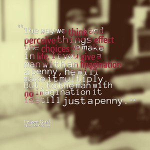 : the way we think and perceive things effect the choices we make ...