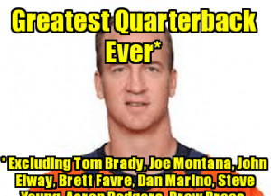 Greatest Quarterback Ever* * Excluding Tom Brady, Joe Montana, John ...