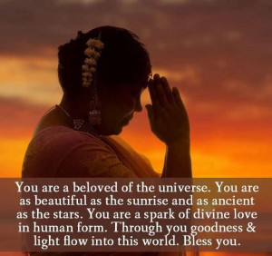 You are a beloved of the universe. You are a beautiful as the sunrise ...