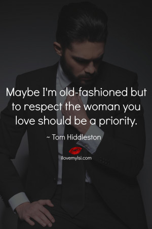 Maybe I'm old-fashioned but to respect the woman you love should be ...