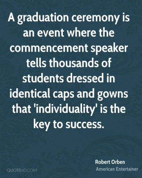 Robert Orben - A graduation ceremony is an event where the ...