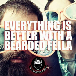 Everything is better with a bearded fella