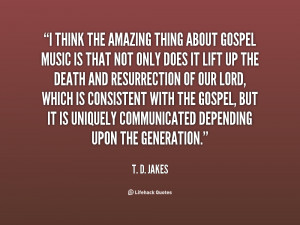 quote-T.-D.-Jakes-i-think-the-amazing-thing-about-gospel-131540_1.png
