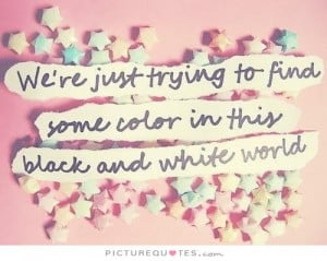 Black And White Quotes Color Quotes World Quotes