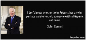 ... sister or, uh, someone with a Hispanic last name. - John Cornyn