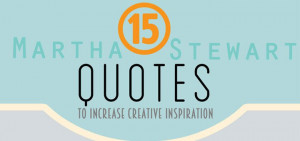 15 Martha Stewart Quotes to Increase Creative Inspiration