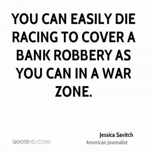 ... easily die racing to cover a bank robbery as you can in a war zone