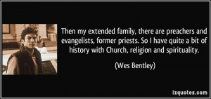 Then my extended family, there are preachers and evangelists, former ...