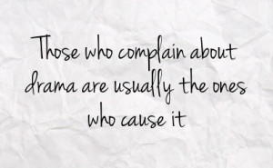 those who complain about drama are usually the ones who cause it
