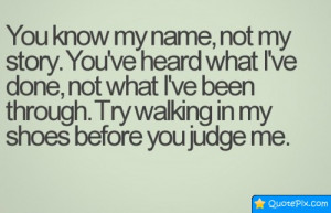 Go Back > Gallery For > You Know My Name Not My Story Quote