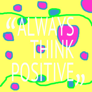 Quotes Picture: always think positive