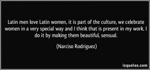 Latin men love Latin women, it is part of the culture, we celebrate ...