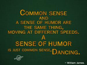 Common sense and a sense of humor are same thing