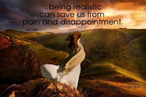 being realistic can save us from pain and disappointment. – Jerose ...