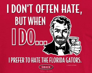 don't often hate, but when I do…I hate the Florida gators ...