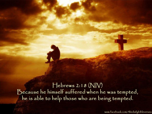 Because he himself suffered when he was tempted, he is able to help ...