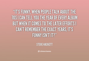 quote-Steve-Hackett-its-funny-when-people-talk-about-the-16789.png