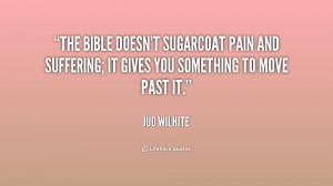 quote-Jud-Wilhite-the-bible-doesnt-sugarcoat-pain-and-suffering-214380 ...
