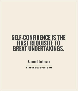 ... confidence is the first requisite to great undertakings Picture Quote