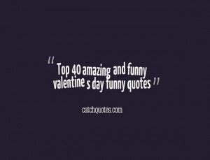 ... day funny quotes,here is a collection about valentine s day funny