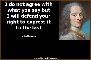 Voltaire Quotes I Disapprove Of What You Say I do not agree with what ...