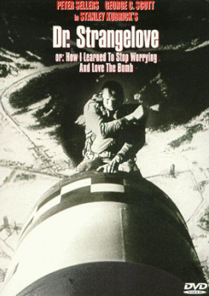 ... dr strangelove or how i learned to stop worrying and love the bomb dr
