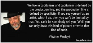 We live in capitalism, and capitalism is defined by the production ...
