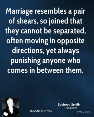 Marriage resembles a pair of shears, so joined that they cannot be ...