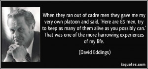 When they ran out of cadre men they gave me my very own platoon and ...