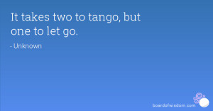 It takes two to tango, but one to let go.