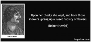 Upon her cheeks she wept, and from those showers Sprang up a sweet ...
