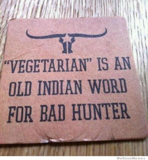 vegetarian-is-an-old-indian-word-for-bad-hunter