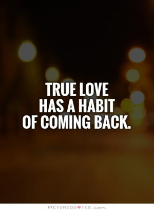 coming back true love has a habit of quotes about true love coming ...