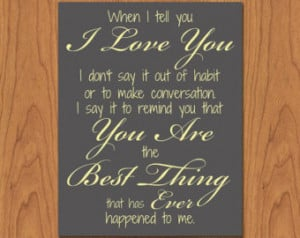 You Are The Best Thing That Ever Happened To Me Quotes When i tell you ...
