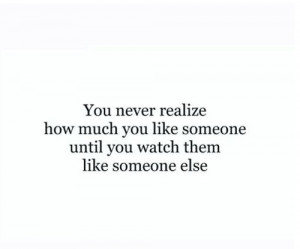 Love Quote – You never realize how much you like someone