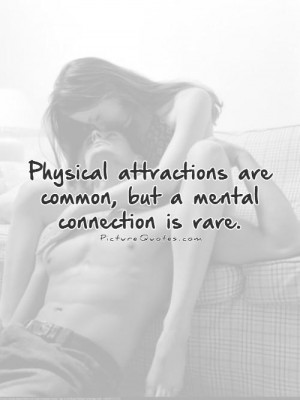 Physical Attractions Are Common But Mental Connection Rare Is A