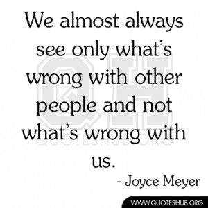 ... only what's wrong with other people and not what's wrong with us