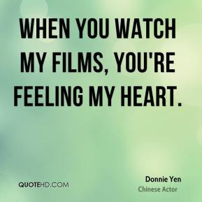 Donnie Yen - When you watch my films, you're feeling my heart.