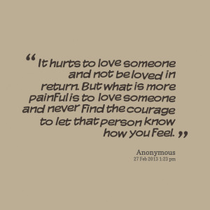 Quotes Picture: it hurts to love someone and not be loved in return ...