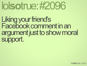 Liking your friend's Facebook comment in an argument just to show ...