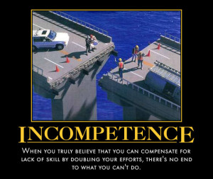 When you work with people that are less than competent, it is very ...