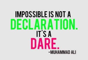 ... Impossible is not a declaration, it's a dare! Muhammad Ali #quote #
