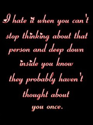 Home » Quotes » I Hate It When You Can't Stop Thinking About That ...