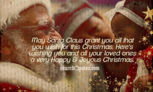 May Santa Claus grant you all that you wish for this Christmas. Here's ...