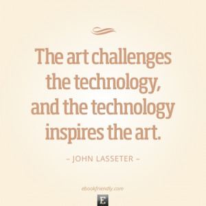 The art challenges the technology, and the technology inspires the art ...