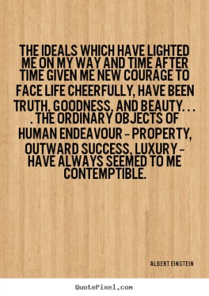 Albert Einstein Quotes - The ideals which have lighted me on my way ...