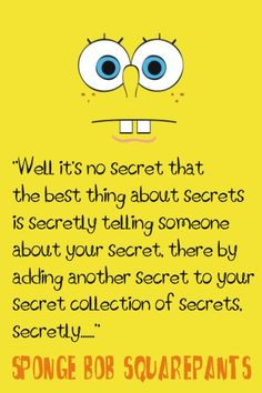 Well, it's no secret that the best thing about secrets is secretly ...